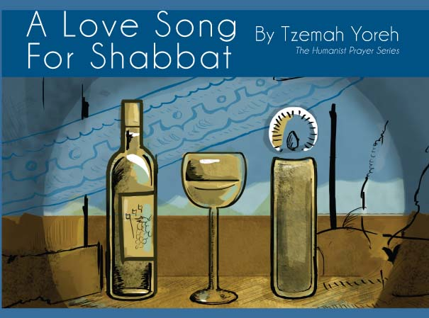 A Love Song for Shabbat, a Humanist supplement to the Kabbalat Shabbat Siddur by Dr. Tzemaḥ Yoreh (2013)