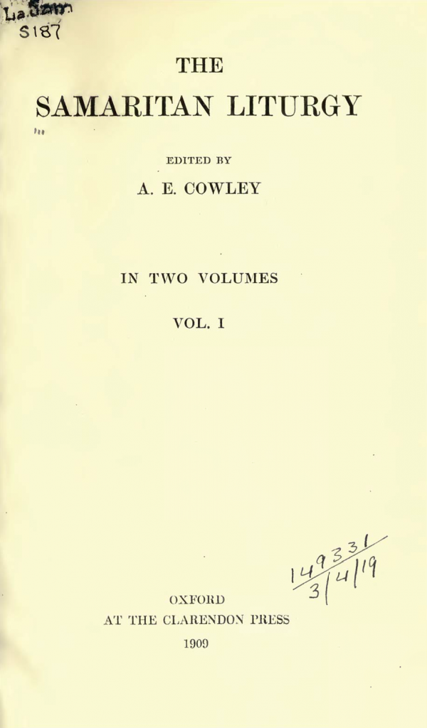 The Samaritan Liturgy vol.1 (A.E.Cowley, ed., 1909)