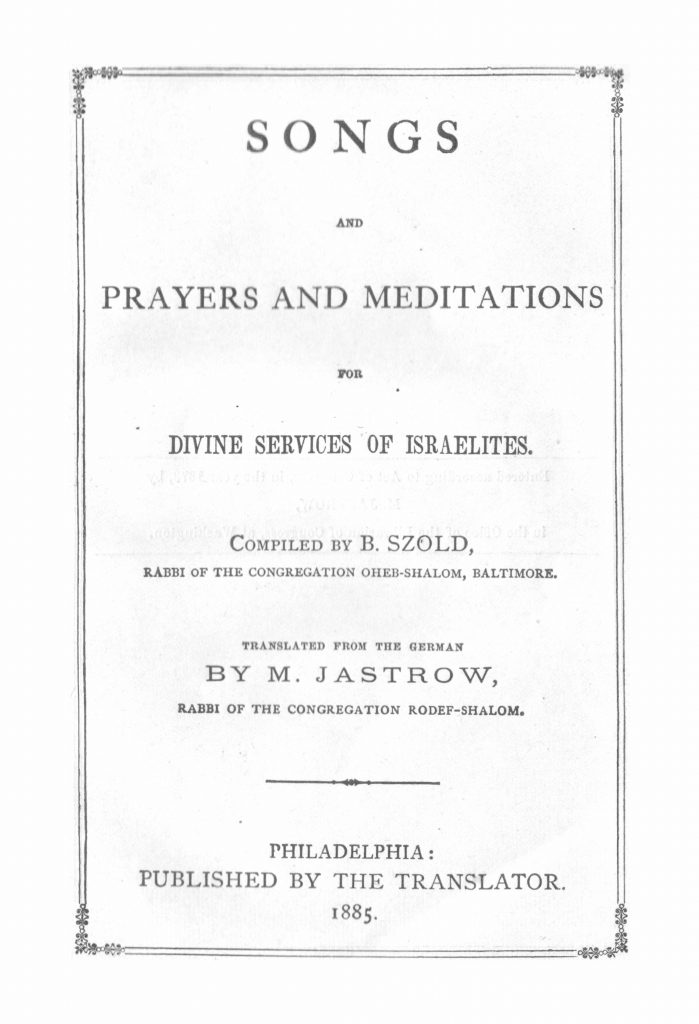 Songs and Prayers and Meditations for Divine Services of Israelites, arranged by Rabbi Benjamin Szold and translated by Rabbi Marcus Jastrow (1873)